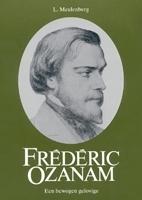 Frederic Ozanam, een bewogen gelovige